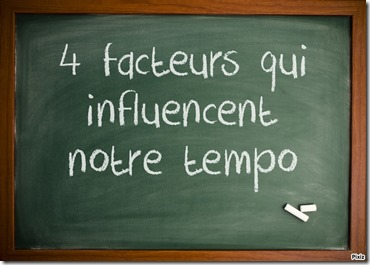 4 facteurs qui influencent notre tempo
